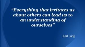 """Everything that irritates us about others can lead us to an understanding of ourselves"""